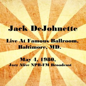Album Live At Famous Ballroom, Baltimore, MD. May 4th 1980, Jazz Alive NPR-FM Broadcast from Jack DeJohnette