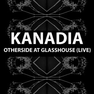 Kanadia的專輯Otherside at Glasshouse (Live)