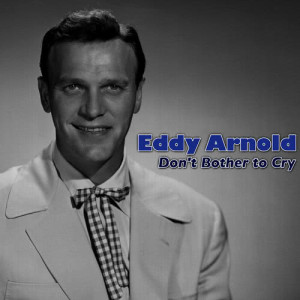 Eddy Arnold的專輯Don't Bother to Cry