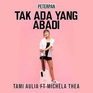 Tak Ada Yang Abadi feat. Michela Thea dari Tami Aulia