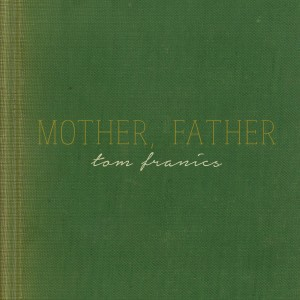 Album Mother, Father from Tom Francis