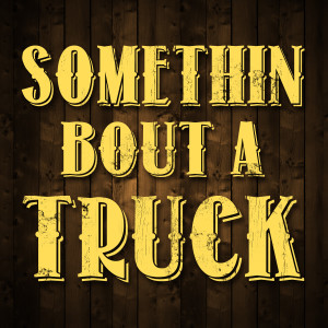 Album Somethin' Bout A Truck - Single from #1 Country Hits