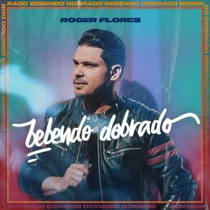 Album Bebendo Dobrado from Roger Flores