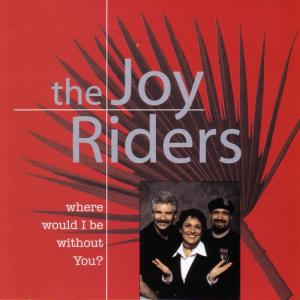 Album Where Would I Be Without You? from The Joy Riders