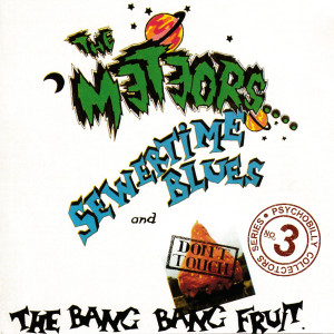 Album Sewertime Blues and Don't Touch The Bang Bang Fruit from The Meteors