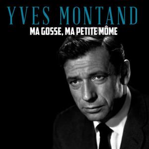 Yves Montand的專輯Ma Gosse, Ma Petite Môme
