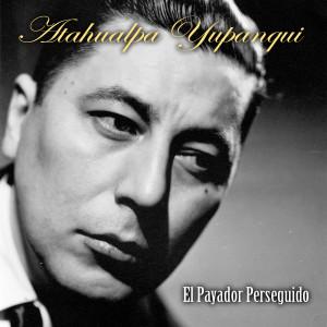 El Payador Perseguido 2011 Atahualpa Yupanqui