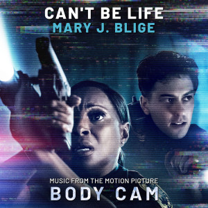 """Mary J. Blige的專輯Can't Be Life (Music from the Motion Picture """"Body Cam"""")"""