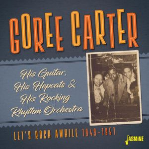 Album His Guitar, His Hepcats & His Rocking Rhythm Orchestra: Let's Rock Awhile (1949-1951) from Goree Carter