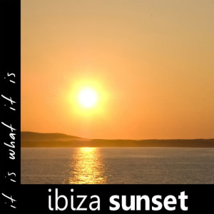 Album Ibiza Sunset from It Is What It Is