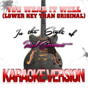 Karaoke - Ameritz的專輯You Wear It Well (Lower Key Than Original) [In the Style of Rod Stewart] [Karaoke Version] - Single