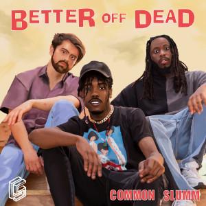Album Better Off Dead from Common Slumm