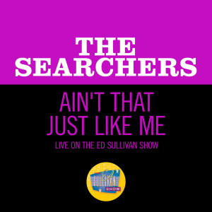 The Searchers的專輯Ain't That Just Like Me (Live On The Ed Sullivan Show, April 5, 1964)