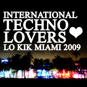 Album Lo kik MIAMI 2009 - International Techno Lovers from Various Artists
