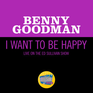 Album I Want To Be Happy (Live On The Ed Sullivan Show, June 19, 1960) from Benny Goodman
