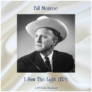 Album I Saw The Light (EP) (Remastered 2019) from Bill Monroe