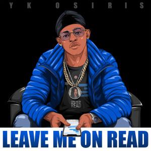 Album Leave Me On Read from YK Osiris