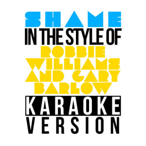 Karaoke - Ameritz的專輯Shame (with Gary Barlow) [In the Style of Robbie Williams] [Karaoke Version] - Single