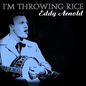 Eddy Arnold的專輯I'm Throwing Rice