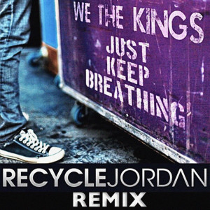 Just Keep Breathing (Recycle Jordan Remix)