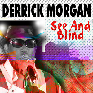 Album See and Blind from Derrick Morgan