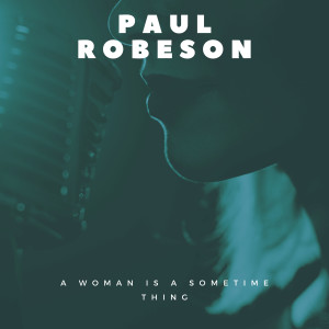 Album A Woman Is a Sometime Thing from Paul Robeson