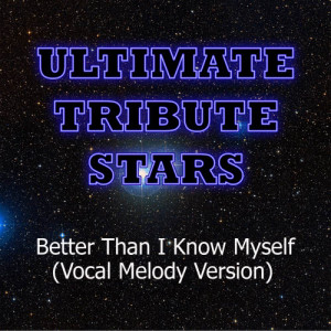 Ultimate Tribute Stars的專輯Adam Lambert - Better Than I Know Myself (Vocal Melody Version)