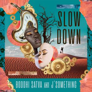 Listen to Slow Down song with lyrics from Boddhi Satva