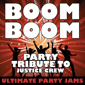 Ultimate Party Jams的專輯Boom Boom (Party Tribute to Justice Crew) - Single