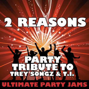 Ultimate Party Jams的專輯2 Reasons (Party Tribute to Trey Songz & T.I.)