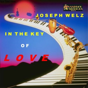 Album In the Key of Love from JOSEPH WELZ and his 21st CENTURY ORCHESTRA