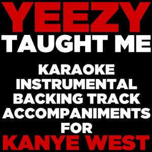 Ultimate Karaoke Stars的專輯Yeezy Taught Me: Karaoke Instrumental Backing Track Accompaniments for Kanye West