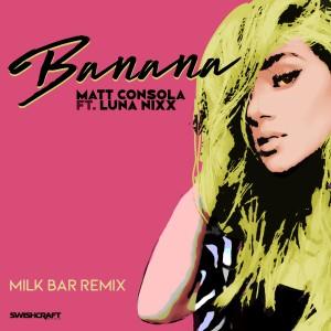 Album Banana (Milk Bar Remix) from Matt Consola