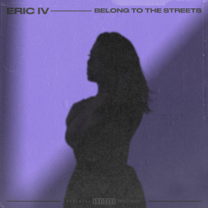Album Belong To The Streets (Explicit) from Eric IV