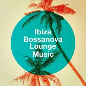 Album Ibiza Bossanova Lounge Music from Brazilian Lounge Project