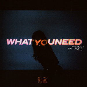 THEY.的專輯What You Need (feat THEY.) (Explicit)