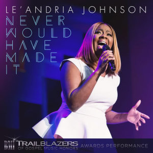 Album Never Would Have Made It (BMI Broadcast) [Live] from Le'Andria Johnson