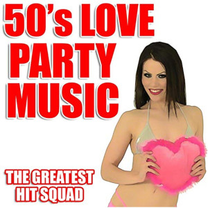 The Greatest Hit Squad的專輯50's Love Party Music