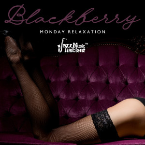 Album Blackberry Monday Relaxation (Jazz Instrumental Saxophone Music, Electric Piano Vibes) from Jazz Sax Lounge Collection