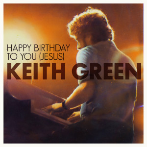 Album Happy Birthday To You Jesus from Keith Green