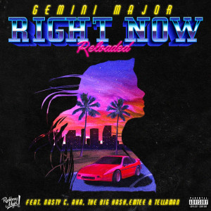 Listen to Right Now Reloaded song with lyrics from Gemini Major