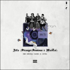 Album Alfa (Stranger Sessions x MaiTai) (Explicit) from Elijah King