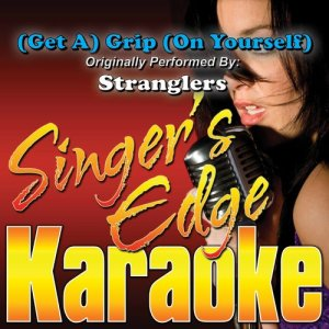 Singer's Edge Karaoke的專輯(Get A) Grip (On Yourself) [Originally Performed by Stranglers] [Karaoke Version]