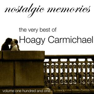 Hoagy Carmichael的專輯Nostalgic Memories-The Very Best of Hoagy Carmichael-Vol. 101