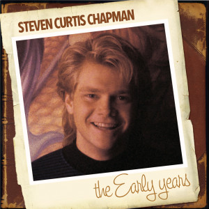 The Early Years 1996 Steven Curtis Chapman