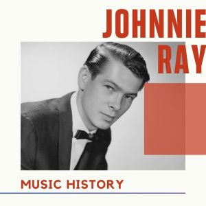 Album Johnnie Ray - Music History from Johnnie Ray