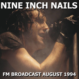 Album Nine Inch Nails FM Broadcast August 1994 from Nine Inch Nails