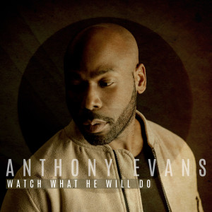 Album Watch What He Will Do from Anthony Evans