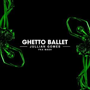 Album Ghetto Ballet from Jullian Gomes