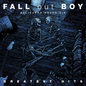 Fall Out Boy的專輯Believers Never Die - Greatest Hits